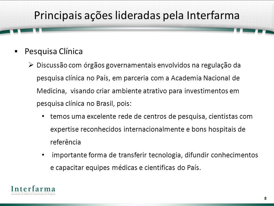 8 Pesquisa Clínica Discussão com órgãos governamentais envolvidos na regulação da pesquisa clínica no País, em parceria com a Academia Nacional de Med