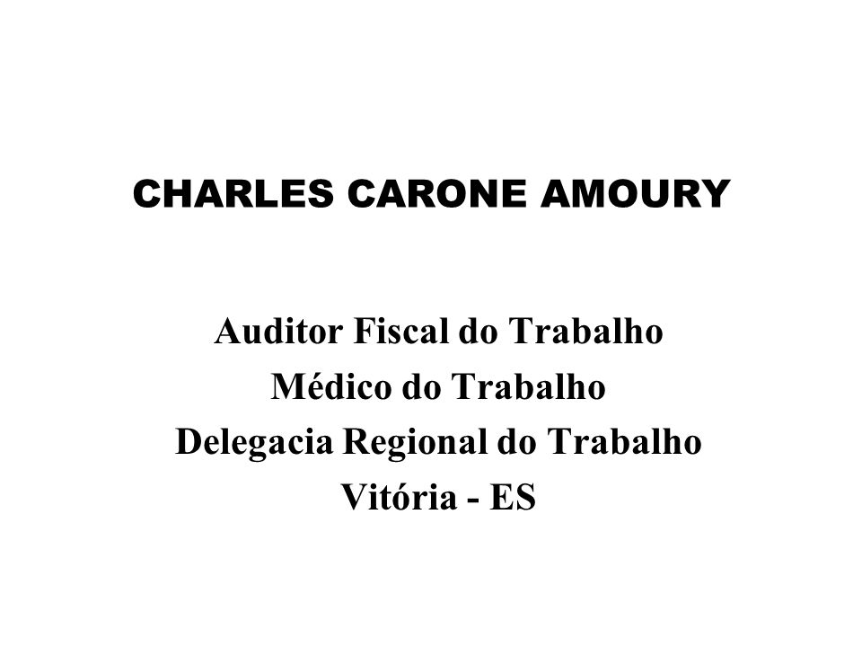 CHARLES CARONE AMOURY Auditor Fiscal do Trabalho Médico do Trabalho Delegacia Regional do Trabalho Vitória - ES