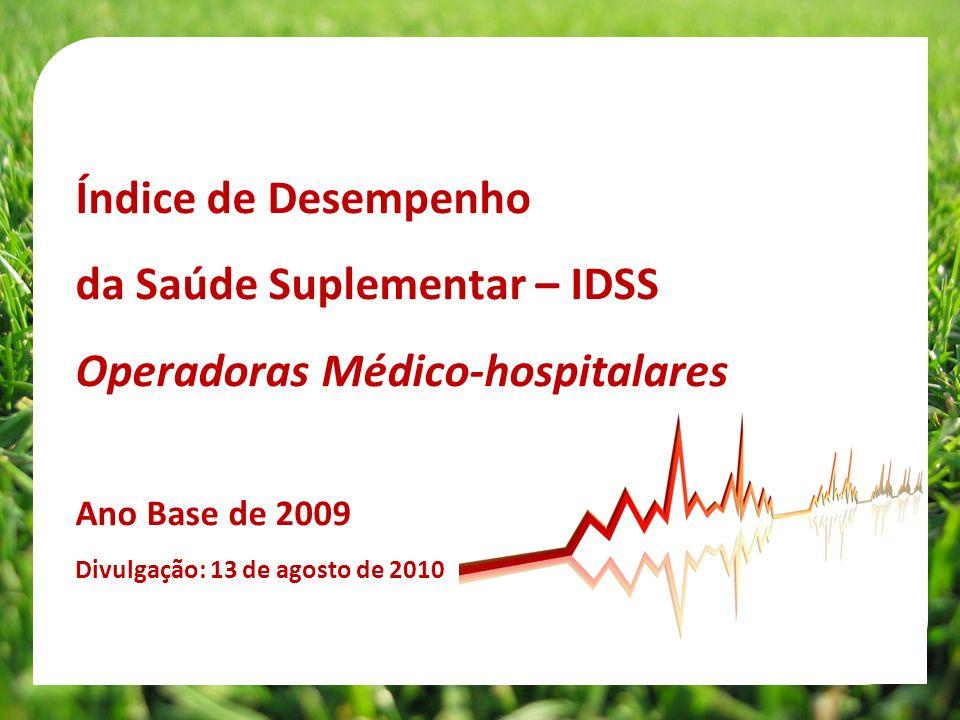 Índice de Desempenho da Saúde Suplementar – IDSS Operadoras Médico-hospitalares Ano Base de 2009 Divulgação: 13 de agosto de 2010