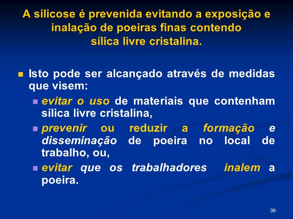 39 A silicose é prevenida evitando a exposição e inalação de poeiras finas A silicose é prevenida evitando a exposição e inalação de poeiras finas con