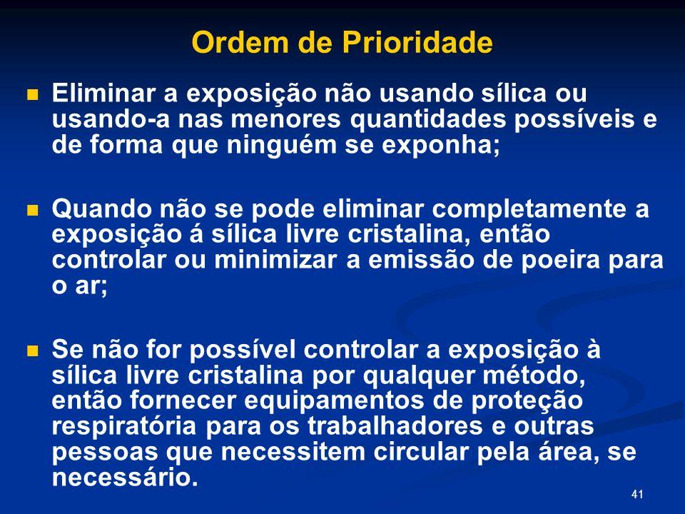 41 Ordem de Prioridade Eliminar a exposição não usando sílica ou usando-a nas menores quantidades possíveis e de forma que ninguém se exponha; Quando