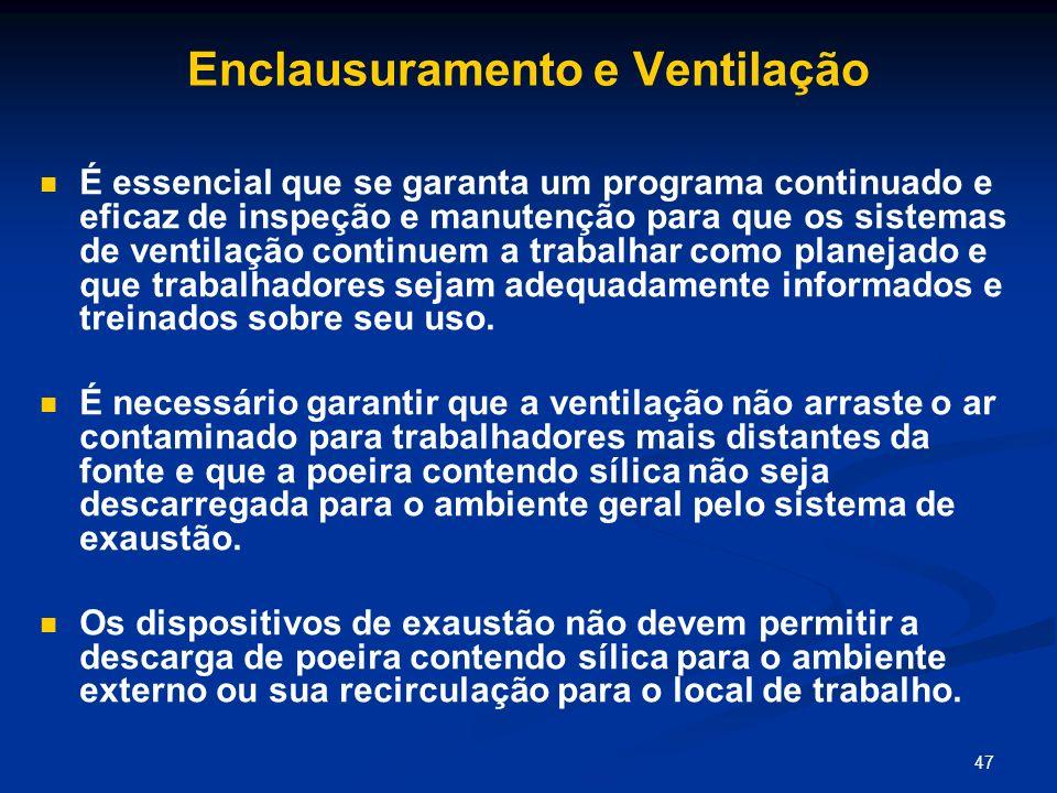 47 Enclausuramento e Ventilação É essencial que se garanta um programa continuado e eficaz de inspeção e manutenção para que os sistemas de ventilação