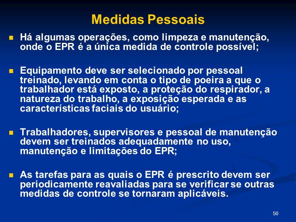 50 Medidas Pessoais Há algumas operações, como limpeza e manutenção, onde o EPR é a única medida de controle possível; Equipamento deve ser selecionad