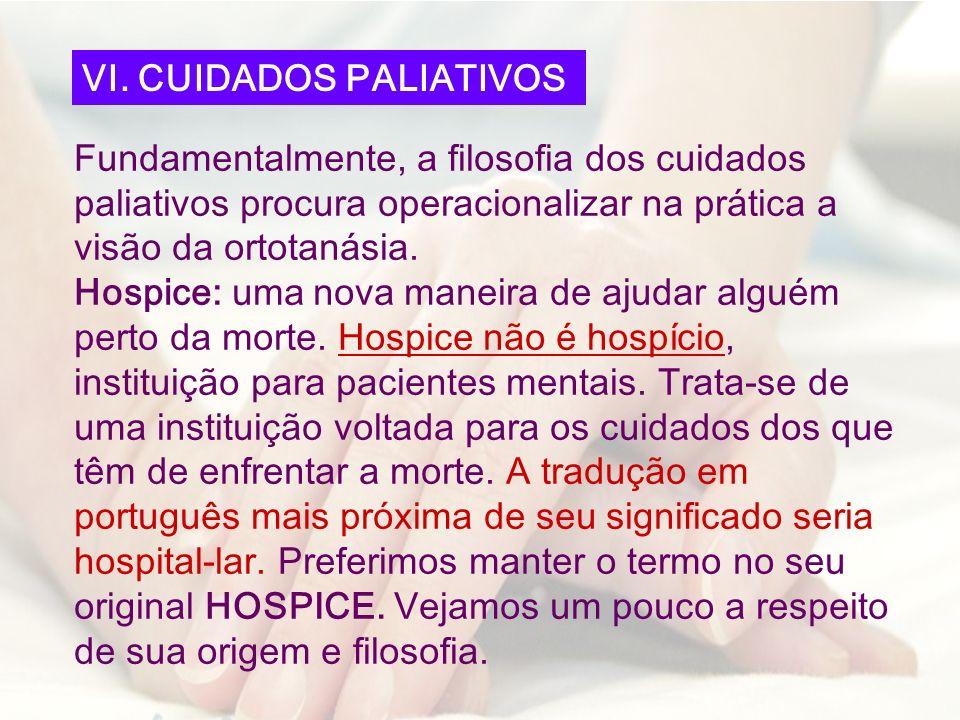 Fundamentalmente, a filosofia dos cuidados paliativos procura operacionalizar na prática a visão da ortotanásia. Hospice: uma nova maneira de ajudar a