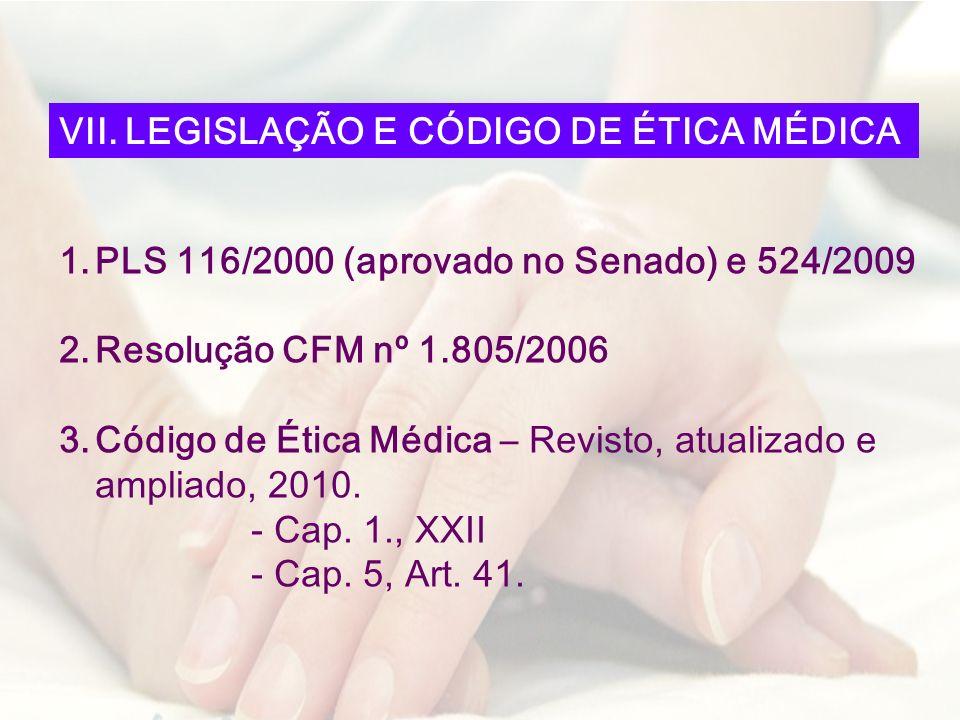 1.PLS 116/2000 (aprovado no Senado) e 524/2009 2.Resolução CFM nº 1.805/2006 3.Código de Ética Médica – Revisto, atualizado e ampliado, 2010. - Cap. 1