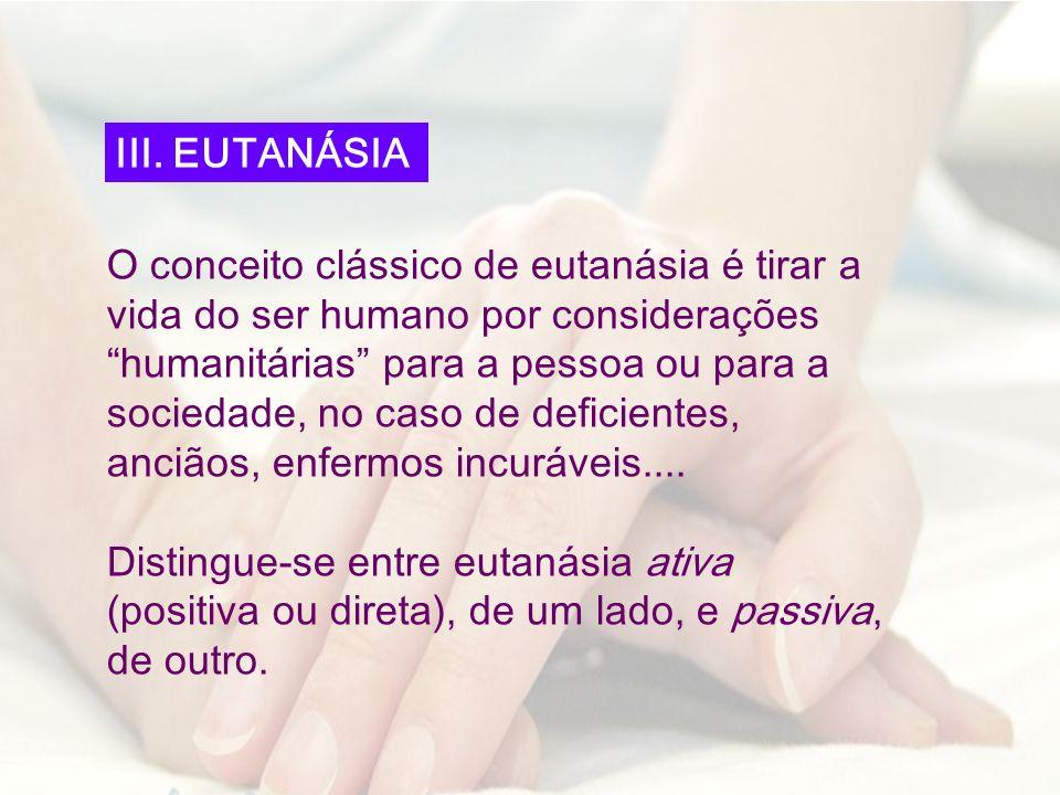 O conceito clássico de eutanásia é tirar a vida do ser humano por considerações humanitárias para a pessoa ou para a sociedade, no caso de deficientes