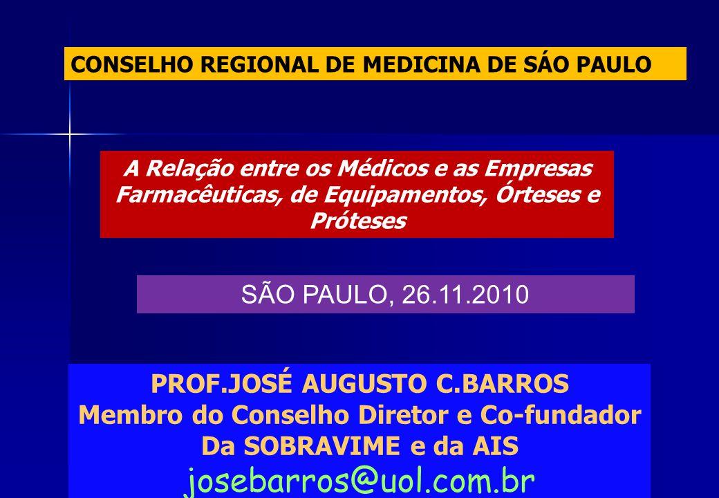 PROF.JOSÉ AUGUSTO C.BARROS Membro do Conselho Diretor e Co-fundador Da SOBRAVIME e da AIS josebarros@uol.com.br A Relação entre os Médicos e as Empres