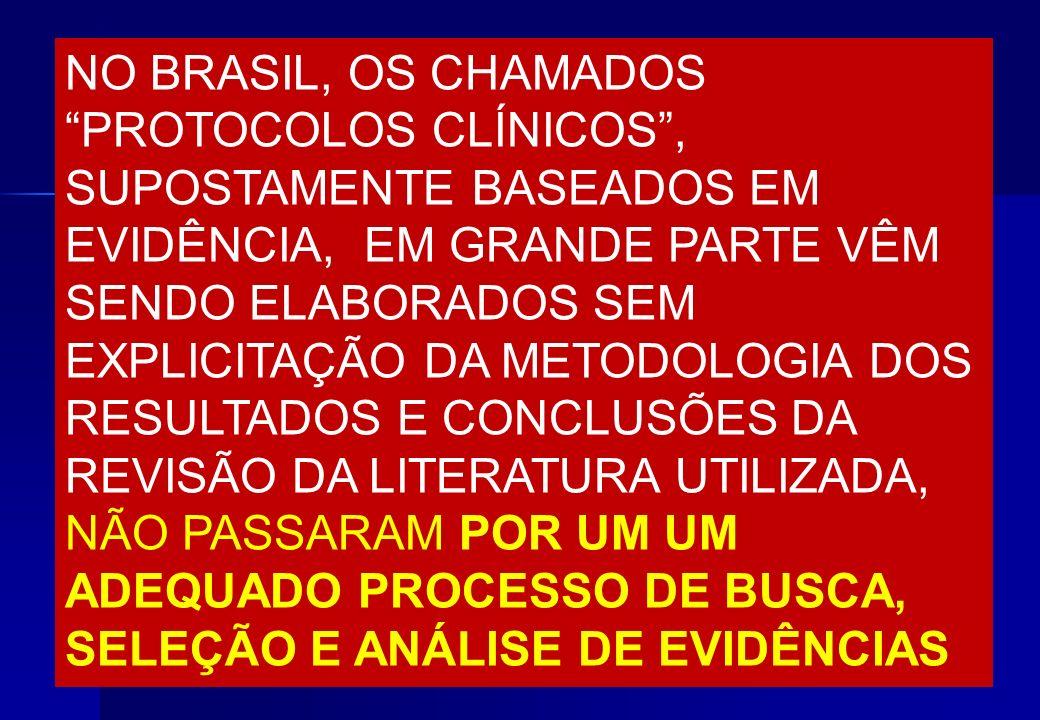 NO BRASIL, OS CHAMADOS PROTOCOLOS CLÍNICOS, SUPOSTAMENTE BASEADOS EM EVIDÊNCIA, EM GRANDE PARTE VÊM SENDO ELABORADOS SEM EXPLICITAÇÃO DA METODOLOGIA D