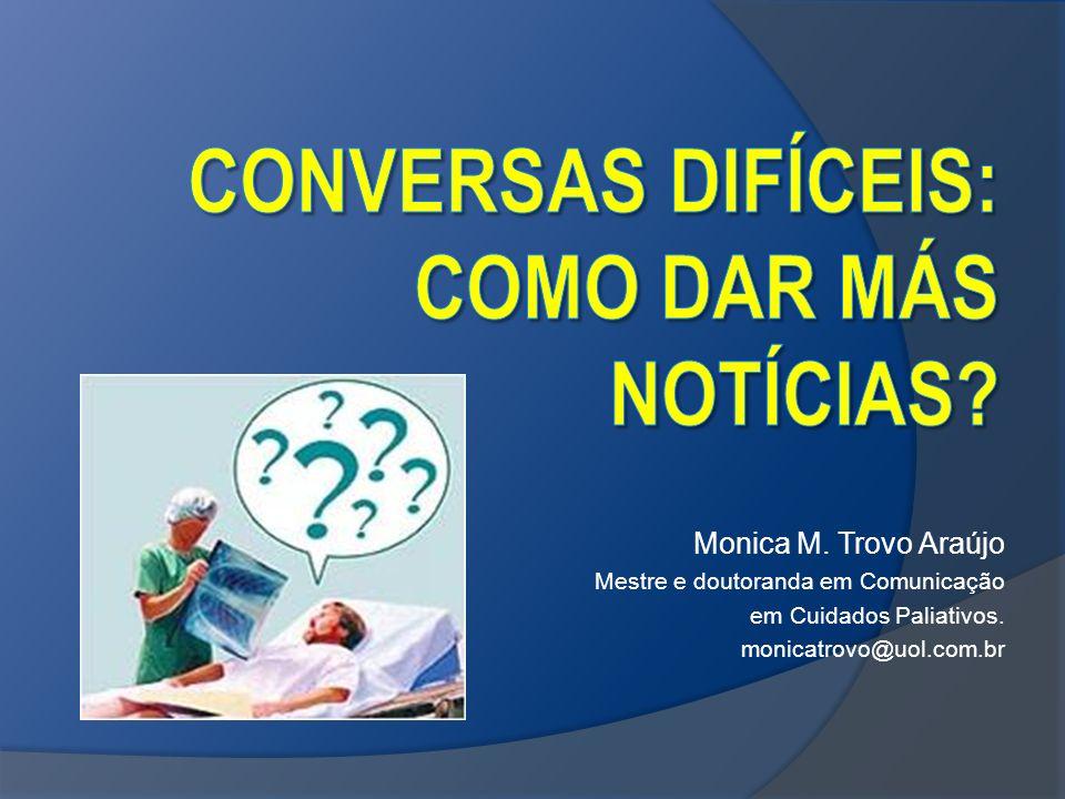 Monica M. Trovo Araújo Mestre e doutoranda em Comunicação em Cuidados Paliativos. monicatrovo@uol.com.br
