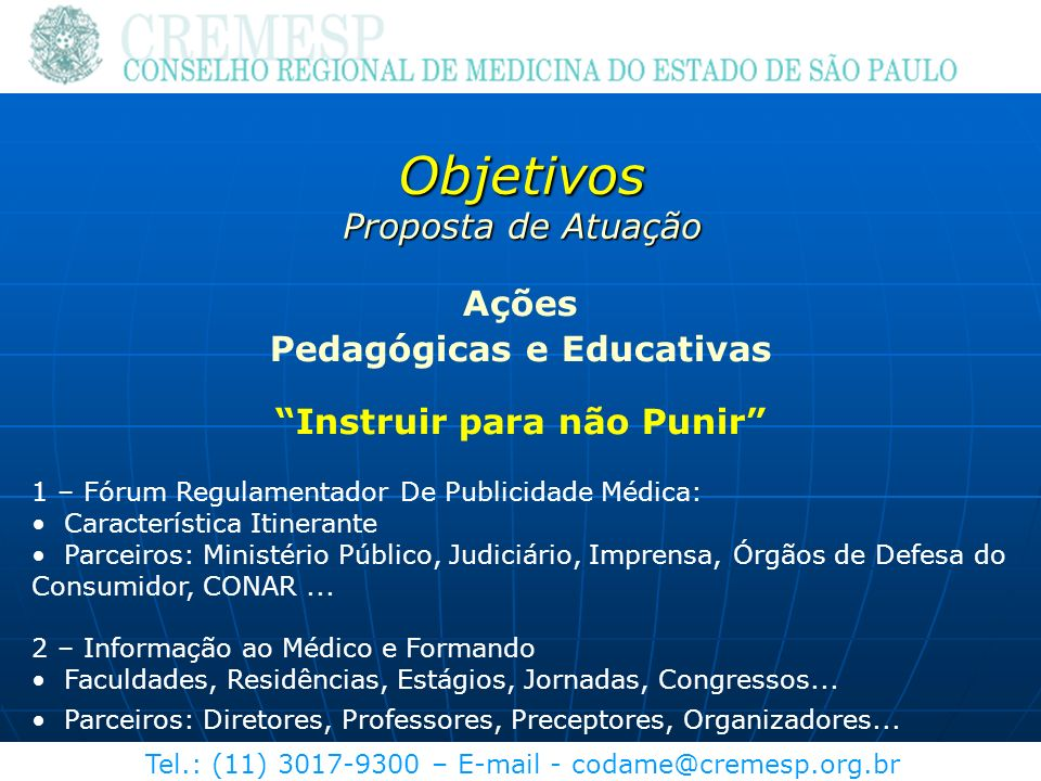 Tel.: (11) 3017-9300 – E-mail - codame@cremesp.org.br Objetivos Proposta de Atuação Ações Pedagógicas e Educativas Instruir para não Punir 1 – Fórum R