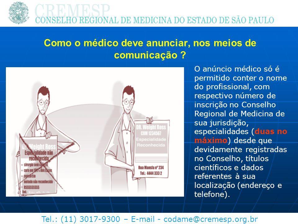 Tel.: (11) 3017-9300 – E-mail - codame@cremesp.org.br Como o médico deve anunciar, nos meios de comunicação ? O anúncio médico só é permitido conter o