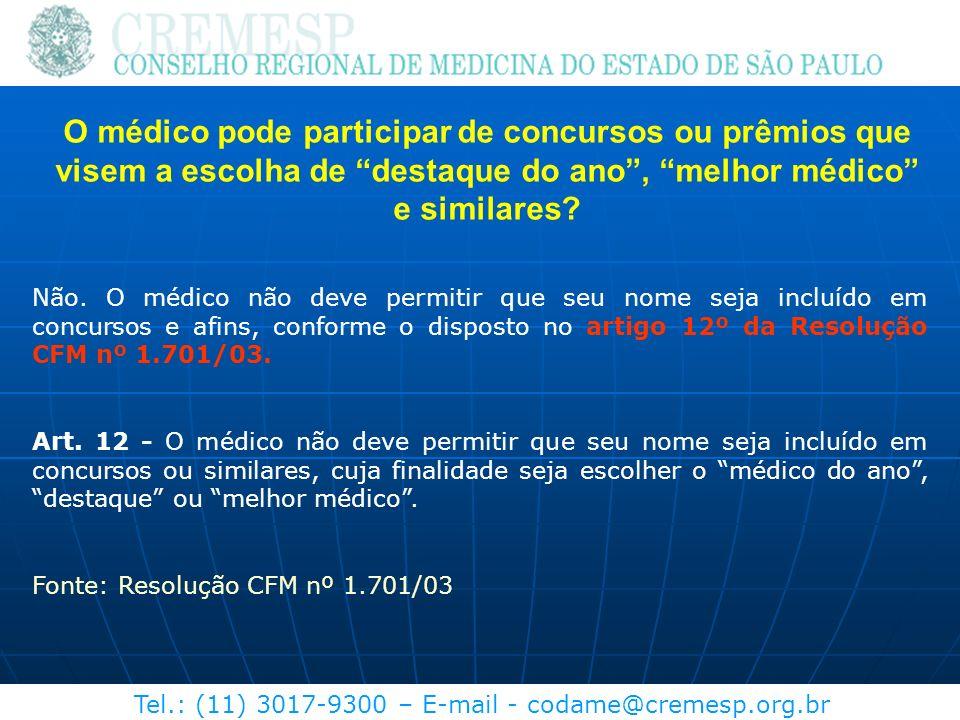 Tel.: (11) 3017-9300 – E-mail - codame@cremesp.org.br O médico pode participar de concursos ou prêmios que visem a escolha de destaque do ano, melhor