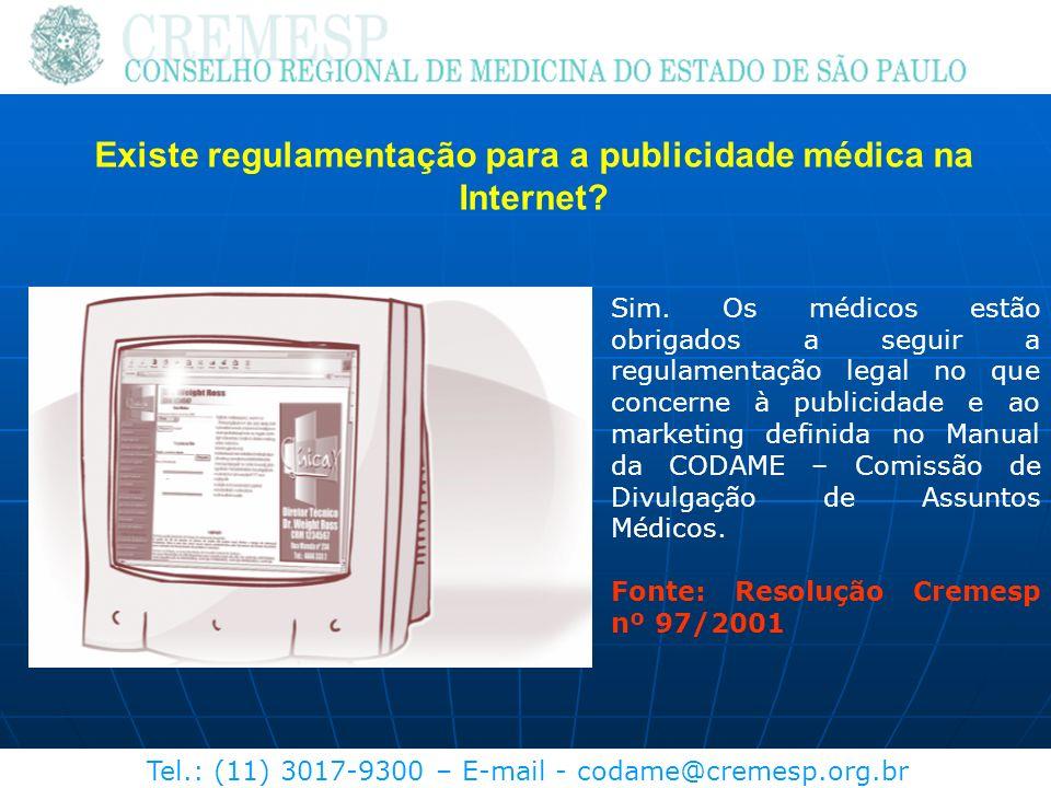 Tel.: (11) 3017-9300 – E-mail - codame@cremesp.org.br Existe regulamentação para a publicidade médica na Internet? Sim. Os médicos estão obrigados a s