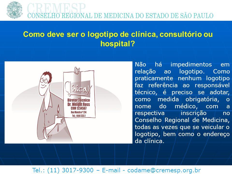 Tel.: (11) 3017-9300 – E-mail - codame@cremesp.org.br Como deve ser o logotipo de clínica, consultório ou hospital? Não há impedimentos em relação ao