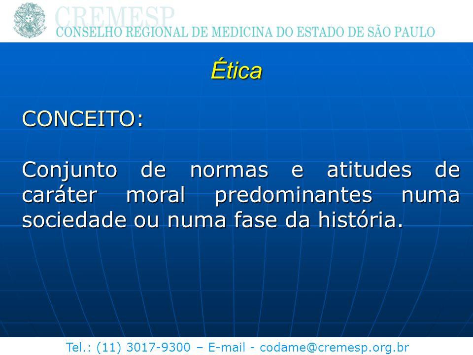 Tel.: (11) 3017-9300 – E-mail - codame@cremesp.org.br Ética CONCEITO: Conjunto de normas e atitudes de caráter moral predominantes numa sociedade ou n