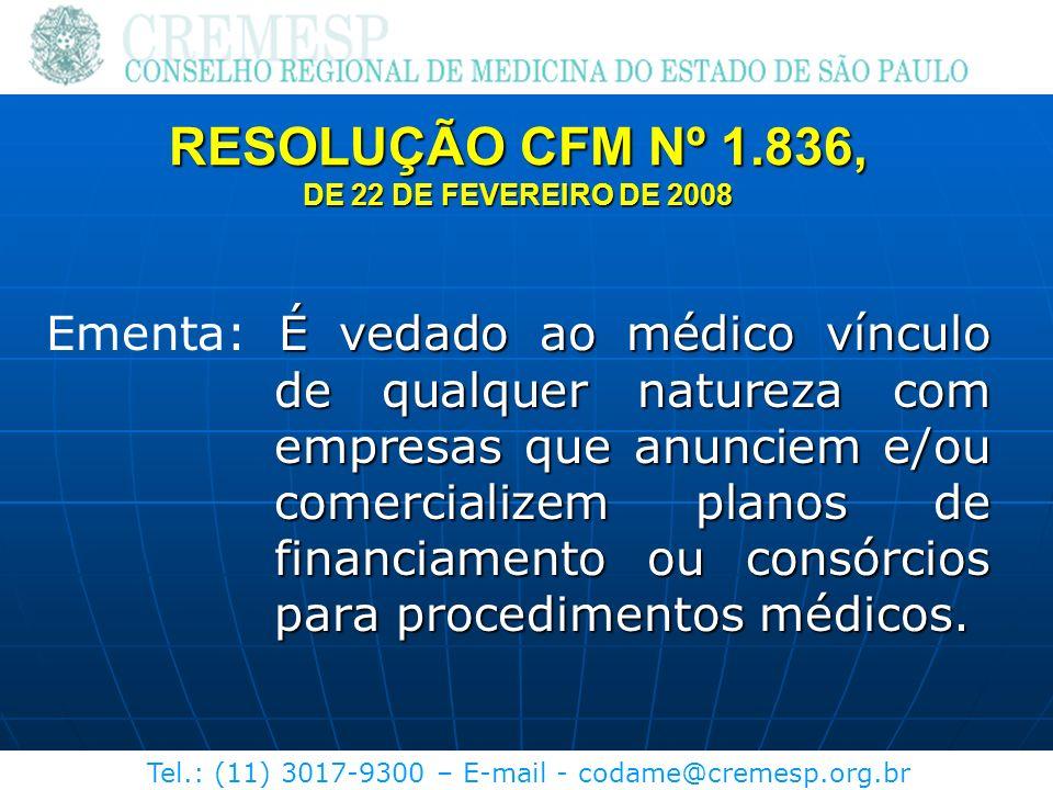 RESOLUÇÃO CFM Nº 1.836, DE 22 DE FEVEREIRO DE 2008 É vedado ao médico vínculo de qualquer natureza com empresas que anunciem e/ou comercializem planos