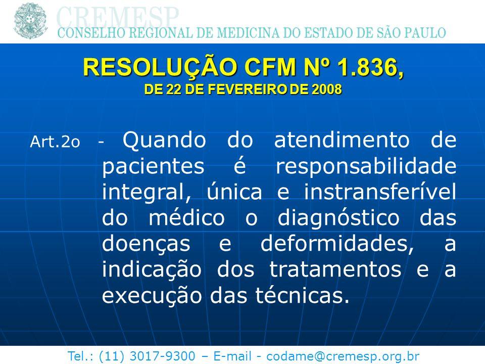 Tel.: (11) 3017-9300 – E-mail - codame@cremesp.org.br Art.2o - Quando do atendimento de pacientes é responsabilidade integral, única e instransferível