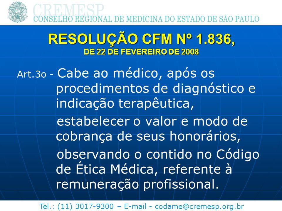 Tel.: (11) 3017-9300 – E-mail - codame@cremesp.org.br Art.3o - Cabe ao médico, após os procedimentos de diagnóstico e indicação terapêutica, estabelec
