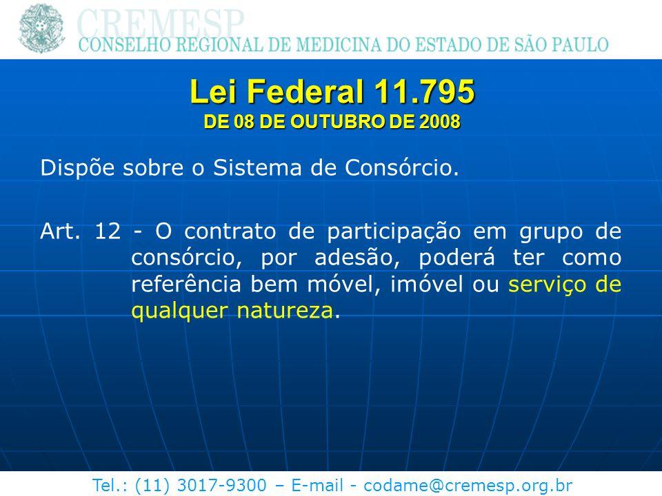 Tel.: (11) 3017-9300 – E-mail - codame@cremesp.org.br Dispõe sobre o Sistema de Consórcio. Art. 12 - O contrato de participação em grupo de consórcio,