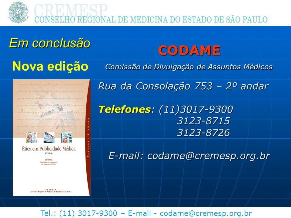 Tel.: (11) 3017-9300 – E-mail - codame@cremesp.org.br Nova edição CODAME Comissão de Divulgação de Assuntos Médicos Rua da Consolação 753 – 2º andar T