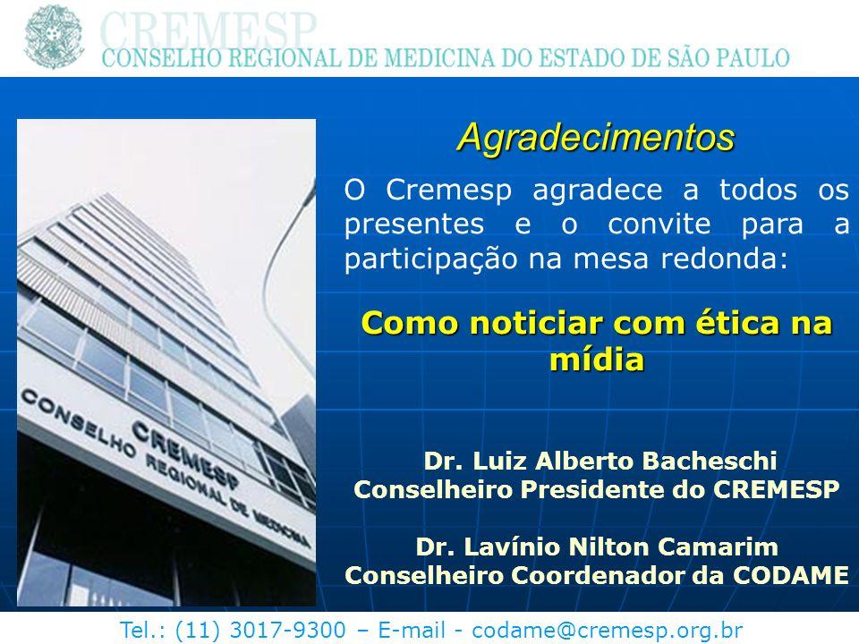 Tel.: (11) 3017-9300 – E-mail - codame@cremesp.org.br Agradecimentos O Cremesp agradece a todos os presentes e o convite para a participação na mesa r