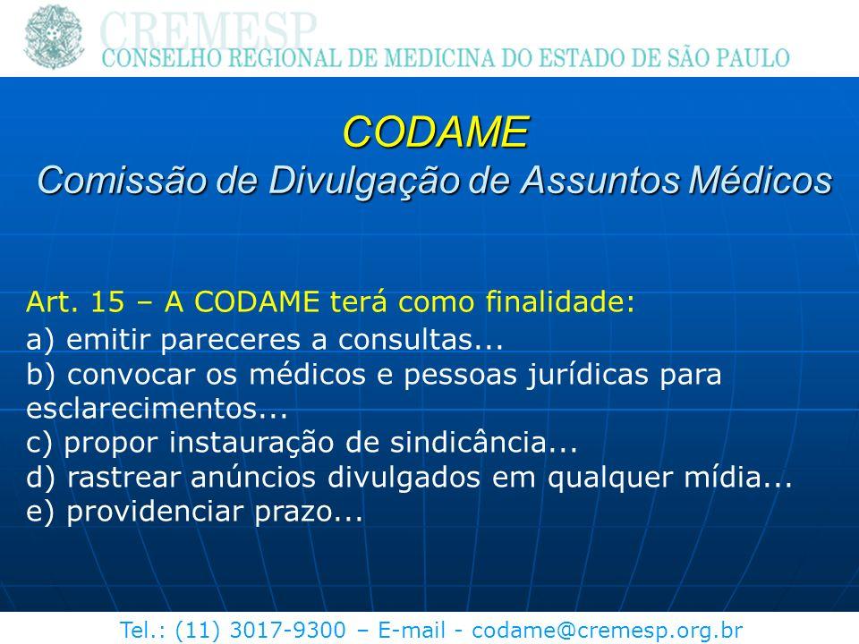 Tel.: (11) 3017-9300 – E-mail - codame@cremesp.org.br Art. 15 – A CODAME terá como finalidade: a) emitir pareceres a consultas... b) convocar os médic