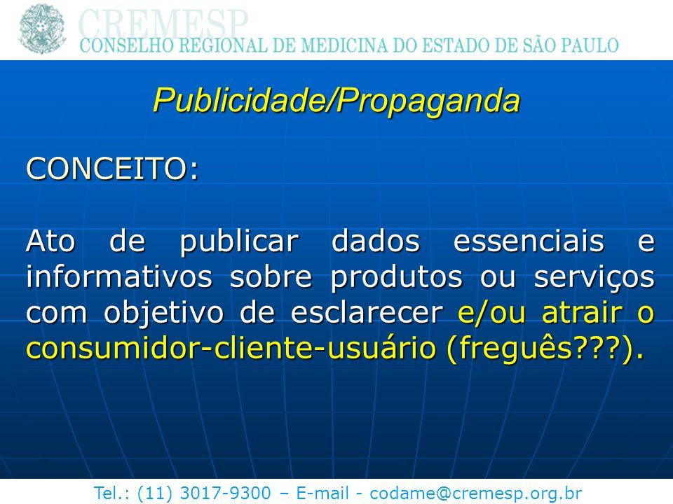 Tel.: (11) 3017-9300 – E-mail - codame@cremesp.org.br Publicidade/Propaganda CONCEITO: Ato de publicar dados essenciais e informativos sobre produtos