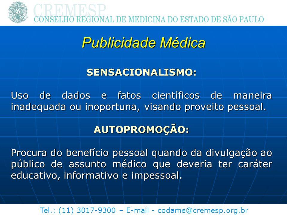 Tel.: (11) 3017-9300 – E-mail - codame@cremesp.org.br Publicidade Médica SENSACIONALISMO: Uso de dados e fatos científicos de maneira inadequada ou in