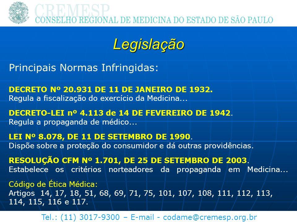 Tel.: (11) 3017-9300 – E-mail - codame@cremesp.org.br Legislação Principais Normas Infringidas: DECRETO Nº 20.931 DE 11 DE JANEIRO DE 1932. Regula a f