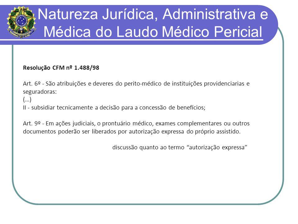 Natureza Jurídica, Administrativa e Médica do Laudo Médico Pericial Conclusões: É um ato médico, submetido aos ditames éticos da profissão.