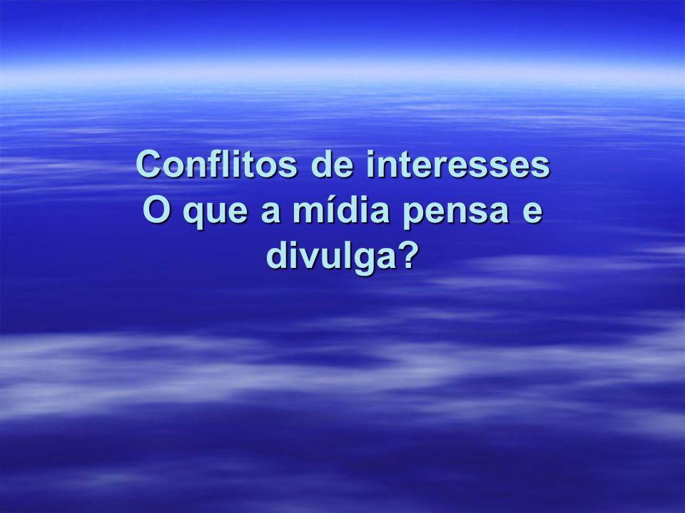 Conflitos de interesses O que a mídia pensa e divulga?