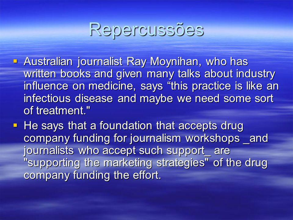 Repercussões Australian journalist Ray Moynihan, who has written books and given many talks about industry influence on medicine, says this practice i