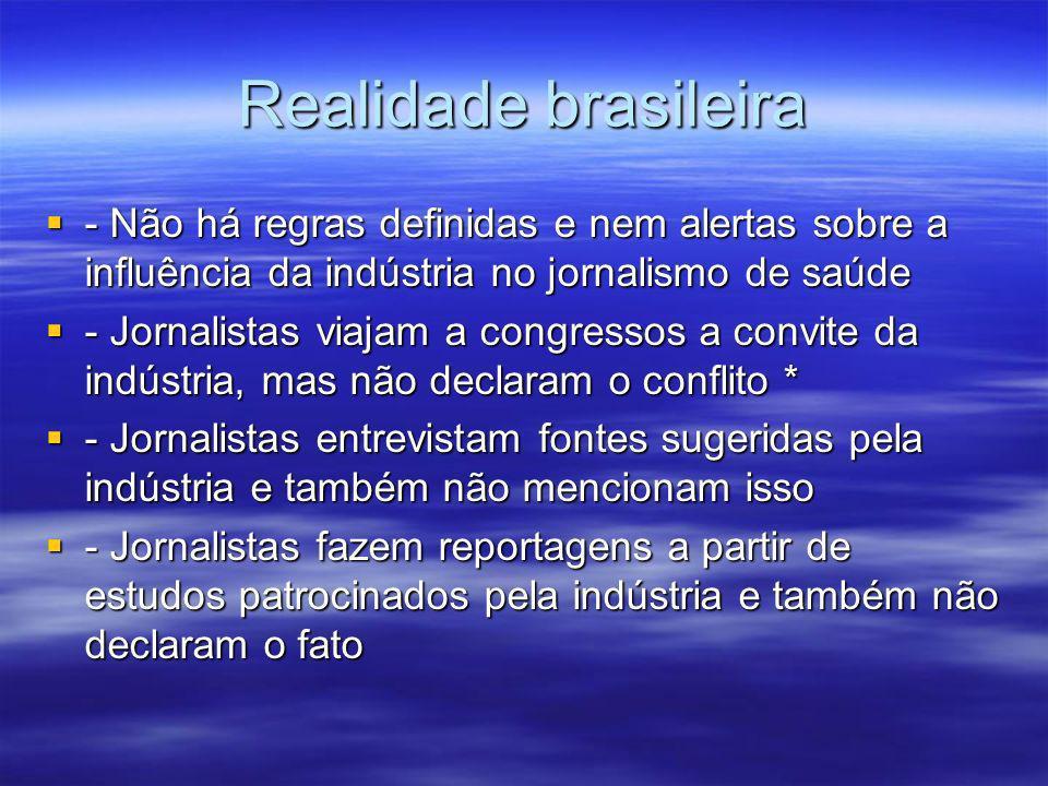 Realidade brasileira - Não há regras definidas e nem alertas sobre a influência da indústria no jornalismo de saúde - Não há regras definidas e nem al