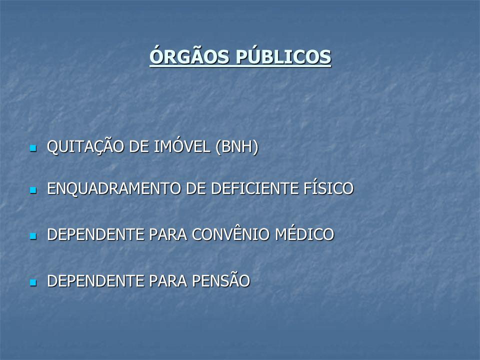 ÓRGÃOS PÚBLICOS QUITAÇÃO DE IMÓVEL (BNH) QUITAÇÃO DE IMÓVEL (BNH) ENQUADRAMENTO DE DEFICIENTE FÍSICO ENQUADRAMENTO DE DEFICIENTE FÍSICO DEPENDENTE PAR