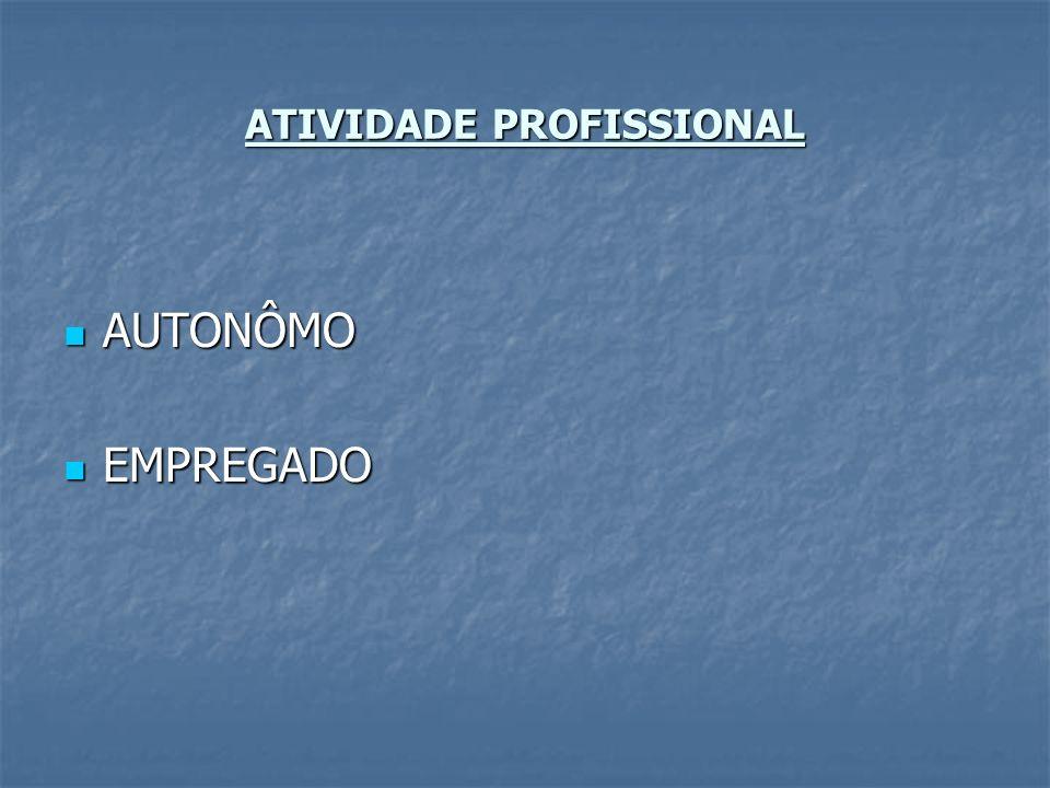 ATIVIDADE PROFISSIONAL AUTONÔMO AUTONÔMO EMPREGADO EMPREGADO
