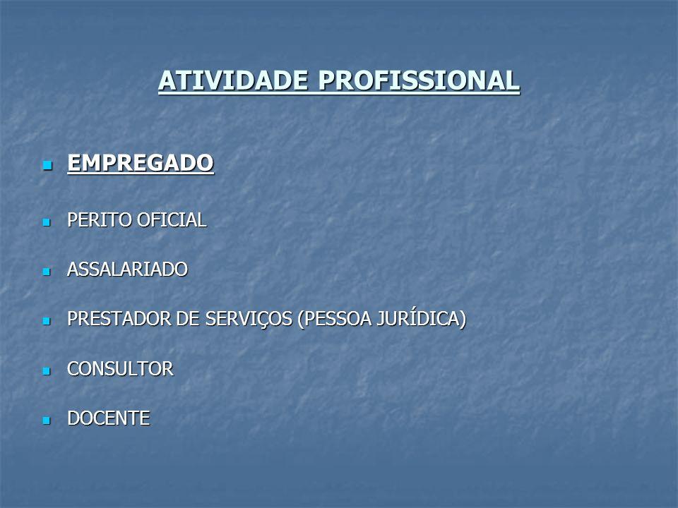 ATIVIDADE PROFISSIONAL EMPREGADO EMPREGADO PERITO OFICIAL PERITO OFICIAL ASSALARIADO ASSALARIADO PRESTADOR DE SERVIÇOS (PESSOA JURÍDICA) PRESTADOR DE