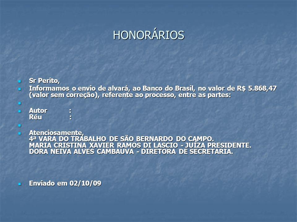 HONORÁRIOS Sr Perito, Sr Perito, Informamos o envio de alvará, ao Banco do Brasil, no valor de R$ 5.868,47 (valor sem correção), referente ao processo