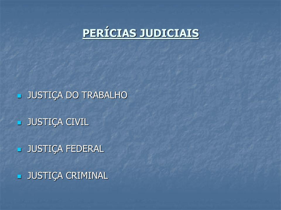 PERÍCIAS JUDICIAIS JUSTIÇA DO TRABALHO JUSTIÇA DO TRABALHO JUSTIÇA CIVIL JUSTIÇA CIVIL JUSTIÇA FEDERAL JUSTIÇA FEDERAL JUSTIÇA CRIMINAL JUSTIÇA CRIMIN