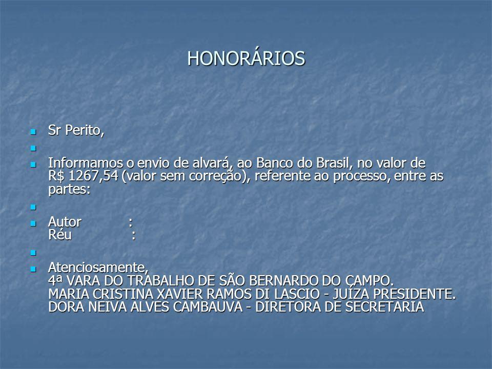 HONORÁRIOS Sr Perito, Sr Perito, Informamos o envio de alvará, ao Banco do Brasil, no valor de R$ 1267,54 (valor sem correção), referente ao processo,