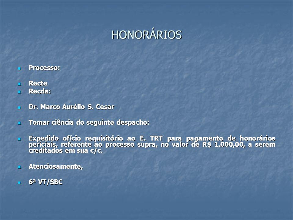 HONORÁRIOS Processo: Processo: Recte Recte Recda: Recda: Dr. Marco Aurélio S. Cesar Dr. Marco Aurélio S. Cesar Tomar ciência do seguinte despacho: Tom