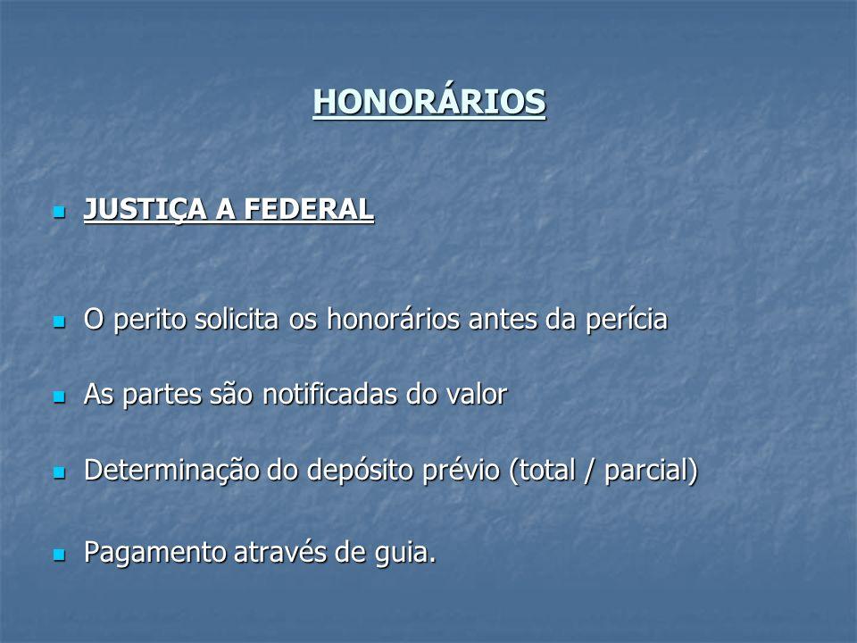 HONORÁRIOS JUSTIÇA A FEDERAL JUSTIÇA A FEDERAL O perito solicita os honorários antes da perícia O perito solicita os honorários antes da perícia As pa