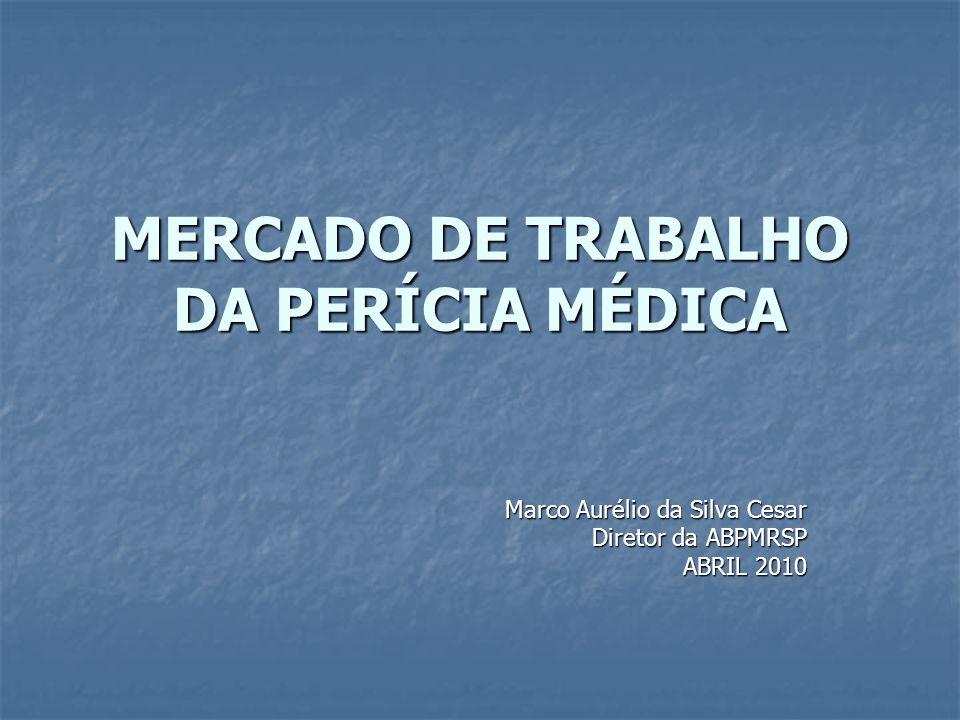 MERCADO DE TRABALHO DA PERÍCIA MÉDICA Marco Aurélio da Silva Cesar Diretor da ABPMRSP ABRIL 2010