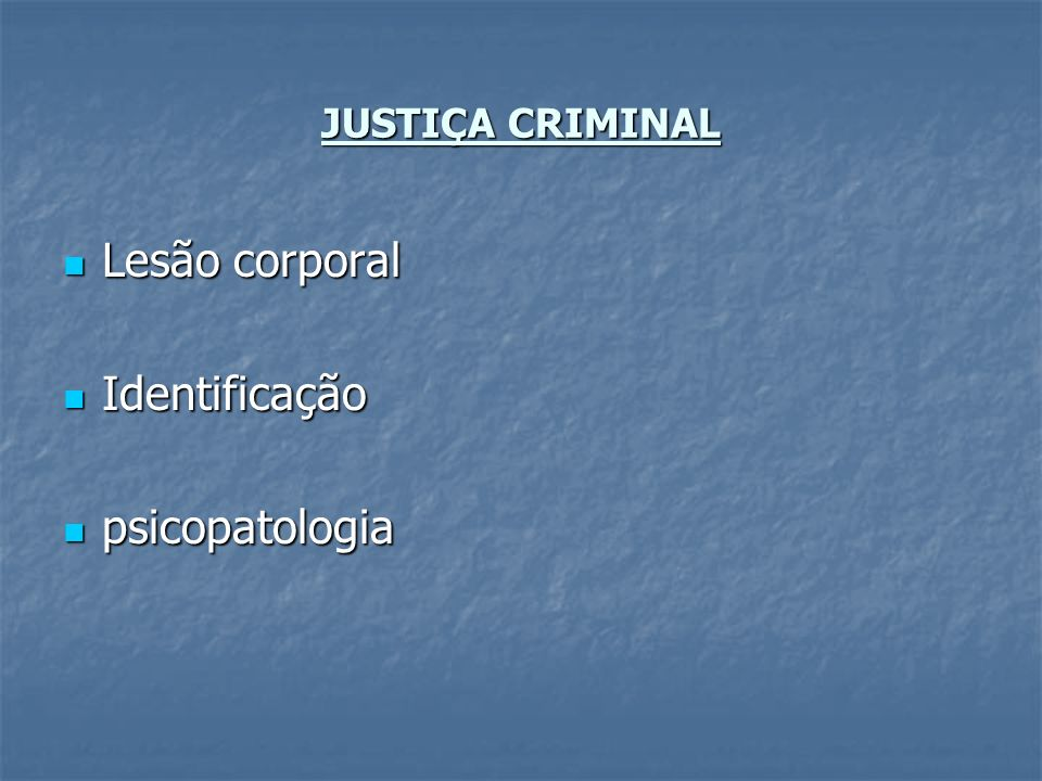 JUSTIÇA CRIMINAL Lesão corporal Lesão corporal Identificação Identificação psicopatologia psicopatologia