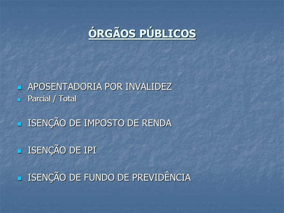 ÓRGÃOS PÚBLICOS QUITAÇÃO DE IMÓVEL (BNH) QUITAÇÃO DE IMÓVEL (BNH) ENQUADRAMENTO DE DEFICIENTE FÍSICO ENQUADRAMENTO DE DEFICIENTE FÍSICO DEPENDENTE PARA CONVÊNIO MÉDICO DEPENDENTE PARA CONVÊNIO MÉDICO DEPENDENTE PARA PENSÃO DEPENDENTE PARA PENSÃO
