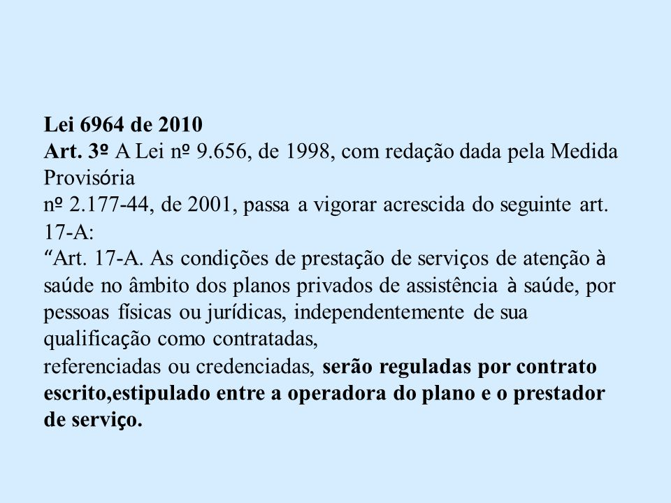 Lei 6964 de 2010 Art. 3 º A Lei n º 9.656, de 1998, com reda ç ão dada pela Medida Provis ó ria n º 2.177-44, de 2001, passa a vigorar acrescida do se
