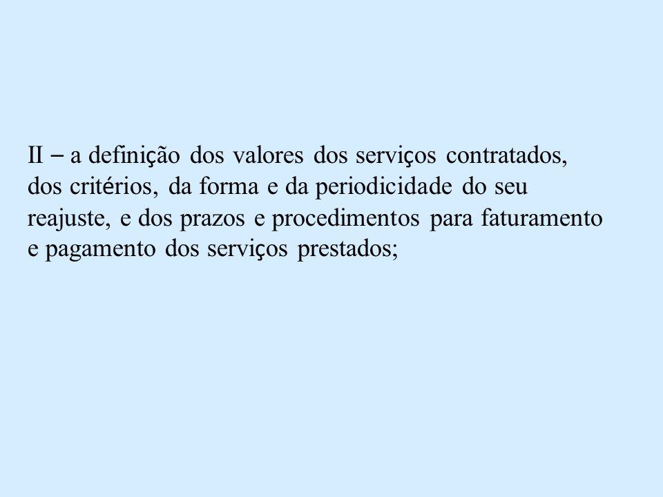 II – a defini ç ão dos valores dos servi ç os contratados, dos crit é rios, da forma e da periodicidade do seu reajuste, e dos prazos e procedimentos