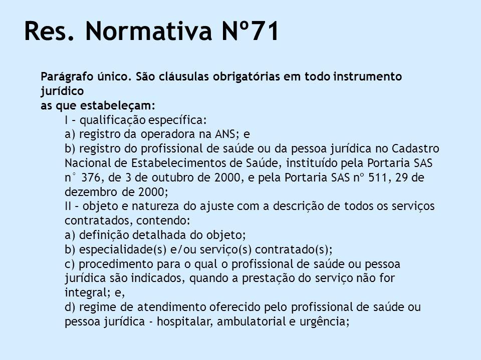 Res. Normativa Nº71 Parágrafo único. São cláusulas obrigatórias em todo instrumento jurídico as que estabeleçam: I – qualificação específica: a) regis