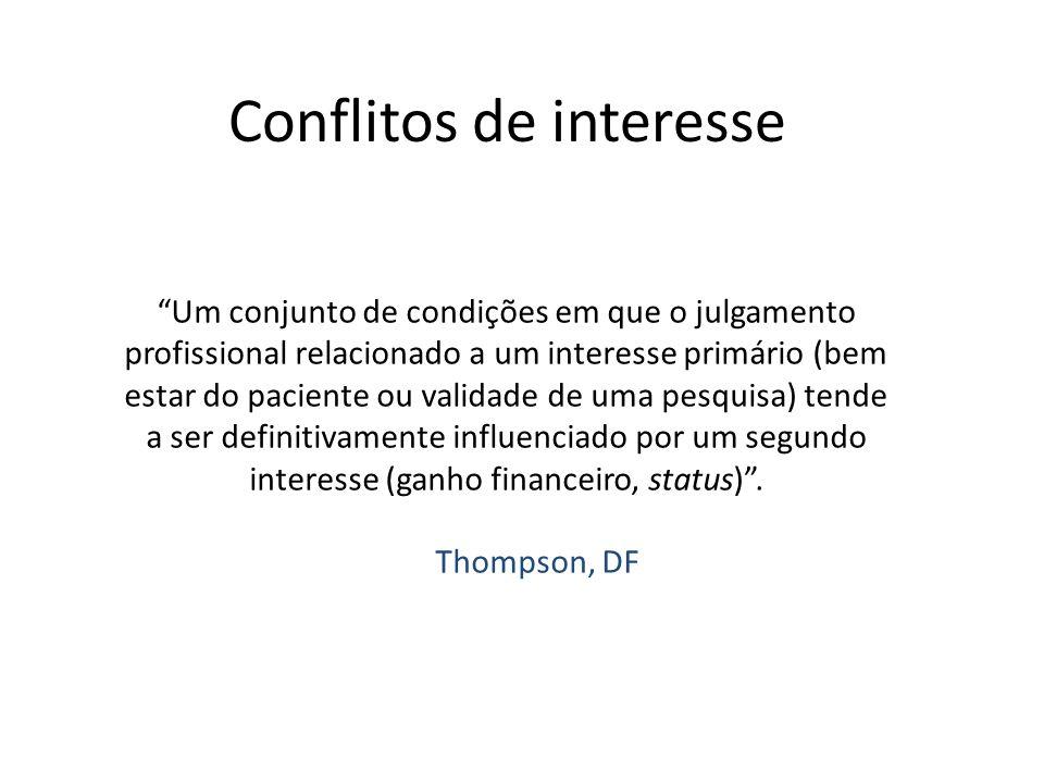 Conflitos de interesse Um conjunto de condições em que o julgamento profissional relacionado a um interesse primário (bem estar do paciente ou validad
