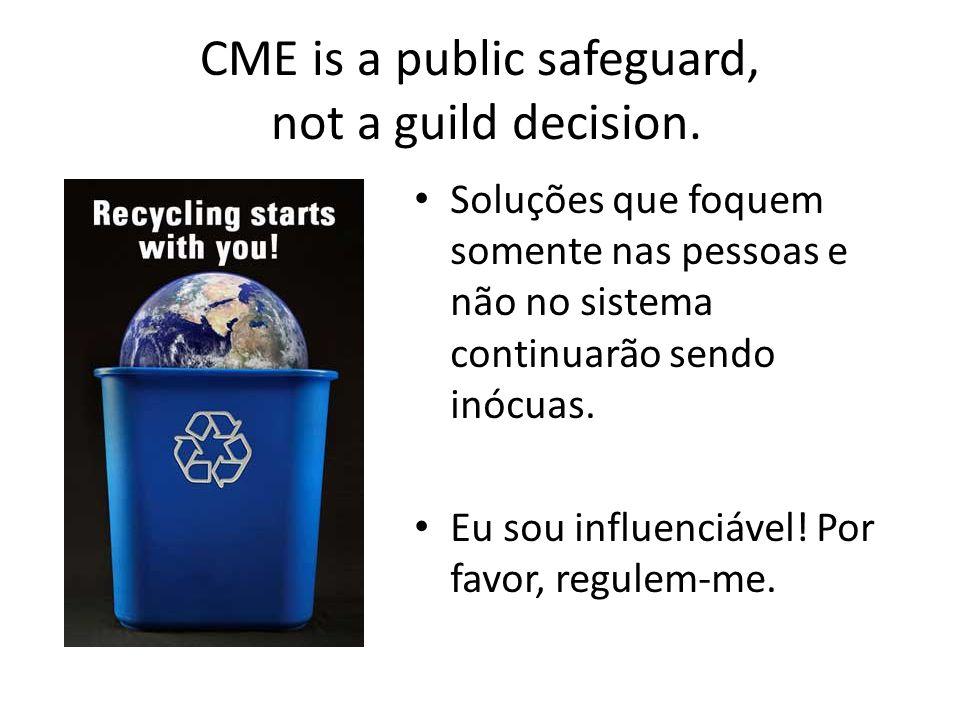 CME is a public safeguard, not a guild decision. Soluções que foquem somente nas pessoas e não no sistema continuarão sendo inócuas. Eu sou influenciá