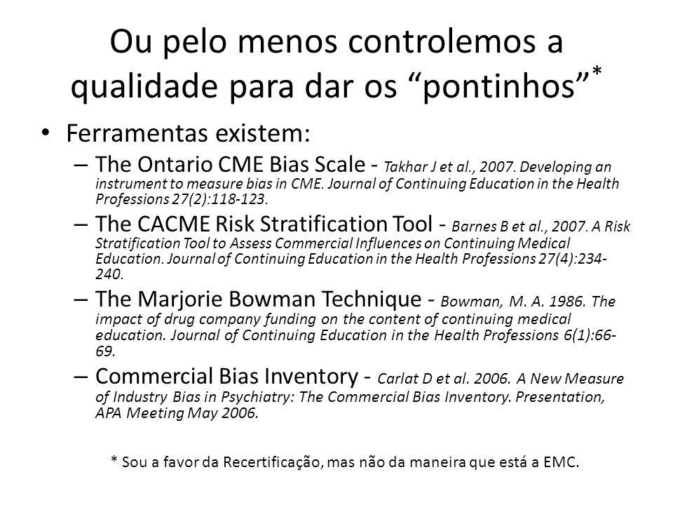 Ou pelo menos controlemos a qualidade para dar os pontinhos * Ferramentas existem: – The Ontario CME Bias Scale - Takhar J et al., 2007. Developing an